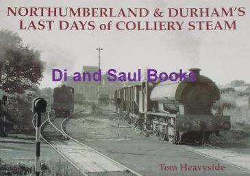 Northumberland and Durhams Last Days of Colliery Steam, by Tom Heavyside